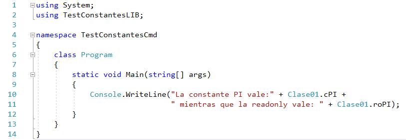 "Console.WriteLine(""La constante PI vale:"" + Clase01.cPI + "" mientras que la readonly vale: "" + Clase01.roPI);"