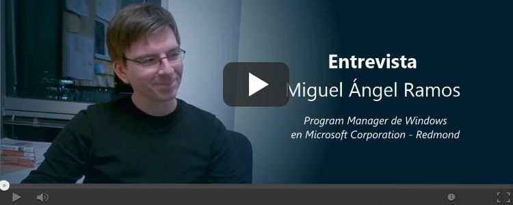 Entrevista a Miguel Ángel Ramos, Program Manager de Windows en Microsoft Corp